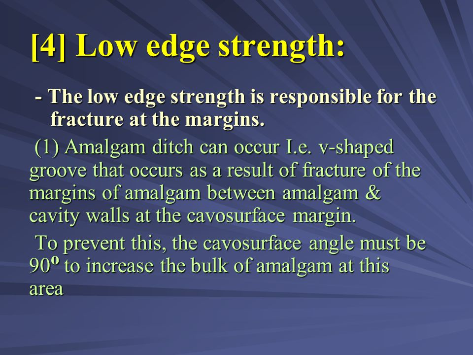 [4] Low edge strength: - The low edge strength is responsible for the fracture at the margins.